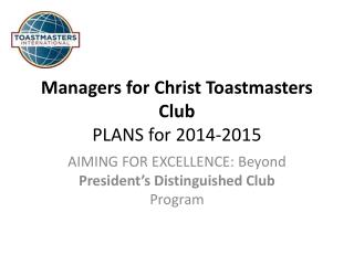Managers for Christ Toastmasters Club PLANS for 2014-2015