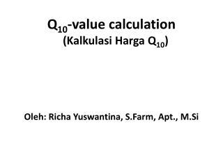 Q 10 -value calculation ( Kalkulasi Harga  Q 10 ) Oleh: Richa Yuswantina, S.Farm, Apt., M.Si