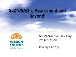 SLO's/SAO's, Assessment and Beyond!