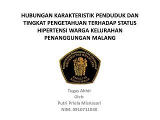 Tugas Akhir Oleh : Putri Priela Misnasari NIM: 0910711030