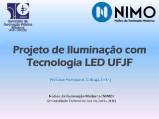 Professor Henrique A. C. Braga,  Dr.Eng