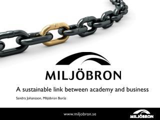 A  sustainable link between academy  and business   Sandra Johansson, Miljöbron Borås