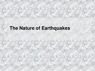 The Nature of Earthquakes