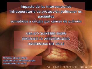 UBALDO QUINTERO SAKER RESIDENTE DE ANESTESIOLOGIA UNIVERSIDAD DEL VALLE