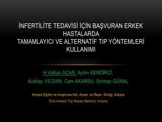 H.Volkan  ACAR,  Aydın KENDİRCİ,  Kubilay  VİCDAN, Cem AKARSU,  Solmaz GÜNAL