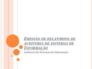 Emissão de relatórios de auditoria de sistemas de Informação