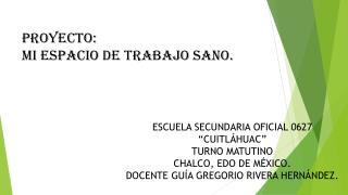 ESCUELA SECUNDARIA OFICIAL 0627 �CUITL�HUAC�  TURNO MATUTINO CHALCO, EDO DE M�XICO.