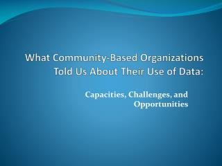 What  Community-Based  Organizations  T old Us  About Their  Use  of  Data :