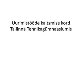 Uurimistööde kaitsmise kord Tallinna Tehnikagümnaasiumis