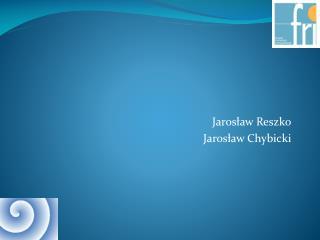 Jarosław Reszko Jarosław Chybicki