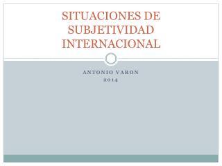 SITUACIONES DE SUBJETIVIDAD INTERNACIONAL