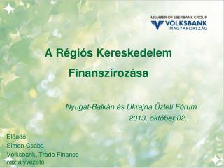 Előadó: Simon Csaba Volksbank, Trade  Finance  osztályvezető