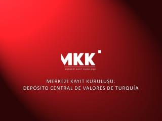 MERKEZİ KAYIT KURULUŞU: DEPÓSITO CENTRAL DE VALORES DE TURQUÍA