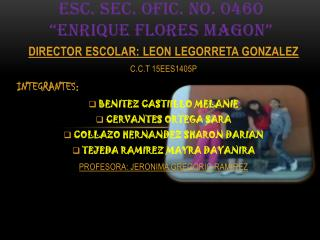 """Esc. Sec.  Ofic . No. 0460  """"enrique flores  magon """""""