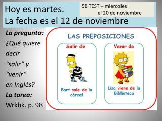 """La  pregunta : ¿ Qué quiere decir """" salir """" y """" venir """"  en  I nglés ? La  tarea : Wrkbk . p. 98"""