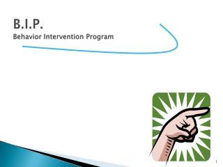 B.I.P.  Behavior  Intervention  Program