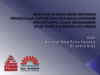 Oleh I  Nyoman Nika  Putra  Sanjaya 07.41010.0163