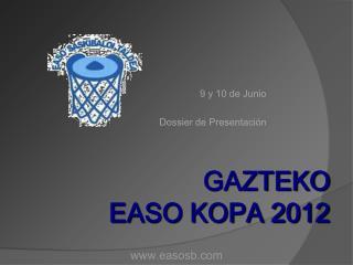 GAZTEKO  EASO KOPA 2012