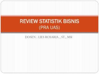 REVIEW STATISTIK BISNIS (PRA UAS)