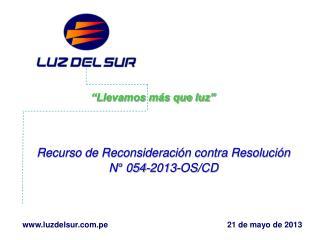 Recurso de Reconsideración contra Resolución N° 054-2013-OS/CD