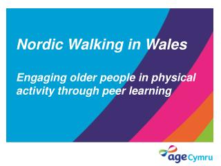 Nordic Walking in Wales Engaging older people in physical  activity through peer learning