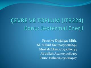 ÇEVRE VE TOPLUM (ITB224) Konu: Jeotermal Enerji