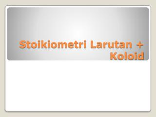 Stoikiometri Larutan + Koloid