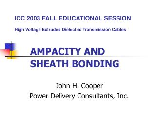 ICC 2003 FALL EDUCATIONAL SESSION  High Voltage Extruded Dielectric Transmission Cables     AMPACITY AND       SHEATH BO