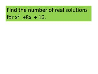 Find the number of real solutions for x 2    +8x  + 16.