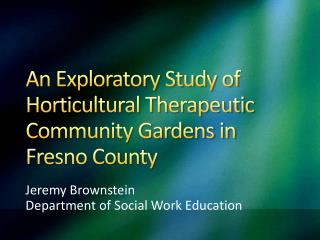 An Exploratory Study of Horticultural Therapeutic Community Gardens in Fresno County