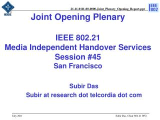 Joint Opening Plenary IEEE 802.21  Media Independent Handover Services Session #45 San Francisco