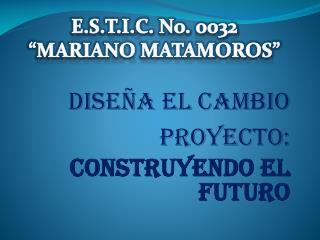 DISEÑA EL CAMBIO PROYECTO:  CONSTRUYENDO EL FUTURO