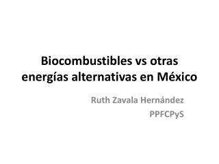 Biocombustibles vs otras energ�as alternativas en M�xico