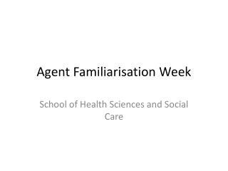 Agent Familiarisation Week