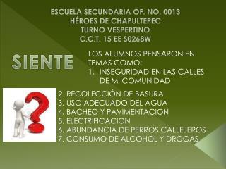 ESCUELA SECUNDARIA OF. NO. 0013  HÉROES DE CHAPULTEPEC TURNO VESPERTINO C.C.T. 15 EE S0268W