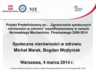 Społeczne nierówności w zdrowiu Michał Marek, Bogdan Wojtyniak Warszawa, 4 marca 2014 r.