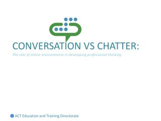 CONVERSATION VS CHATTER:  The role of online environments in developing professional thinking.