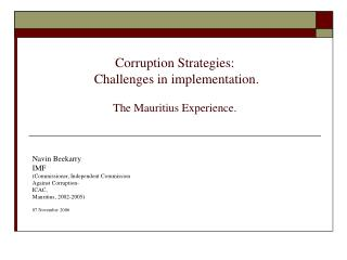 Corruption Strategies:  Challenges in implementation.  The Mauritius Experience.