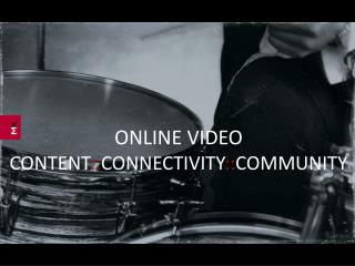ONLINE VIDEO CONTENT :: CONNECTIVITY :: COMMUNITY