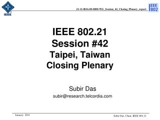 IEEE 802.21 Session #42 Taipei, Taiwan Closing Plenary