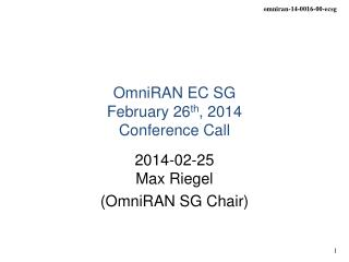 OmniRAN EC SG  February 26 th , 2014 Conference Call