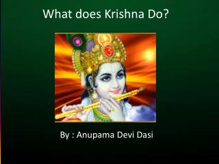 What does Krishna Do?