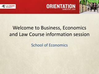 Welcome to Business, Economics and Law Course information session