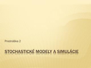 Stochastické modely a simulácie
