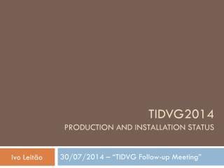 TIDVG2014 Production and installation Status