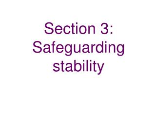 Section 3:   Safeguarding stability