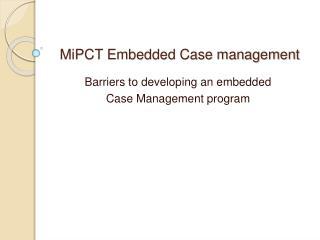 MiPCT Embedded Case management