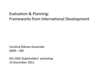 Evaluation & Planning: Frameworks from International Development Carolina Ödman-Govender