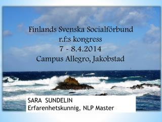 Finlands Svenska Socialförbund   r.f:s kongress 7 - 8.4.2014 Campus Allegro, Jakobstad