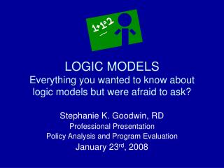 LOGIC MODELS Everything you wanted to know about logic models but were afraid to ask